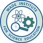 Wade Institute for Science Education | Inquiry-based, hands-on, minds-on, science, technology and engineering professional development for K-12 teachers and informal educators. Logo